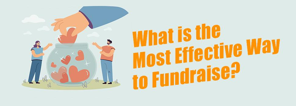 Most Effective Way to Fundraise? – A Complete Overview