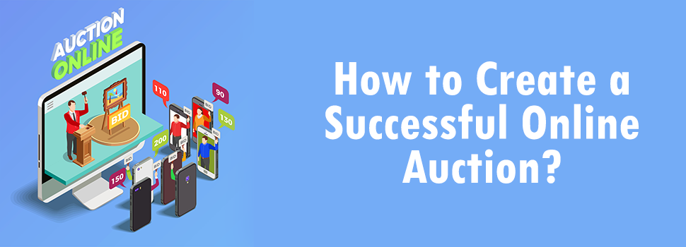 How to Create a Successful Online Auction?