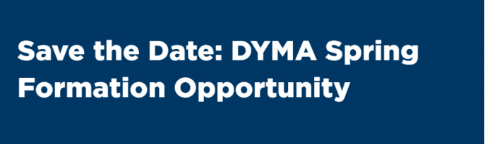 Save the Date: DYMA Spring Formation Opportunity