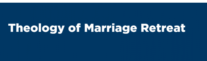 Theology of Marriage Retreat