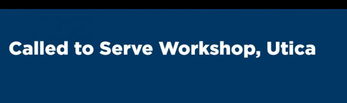 Called to Serve Workshop, Utica