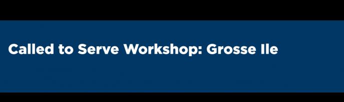 Called to Serve Workshop: Grosse Ile
